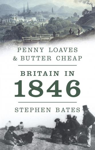 Penny Loaves and Butter Cheap: Britain In 1846